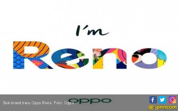 Oppo Punya Sub-Brand Ponsel Anyar, Namanya Reno - JPNN.com
