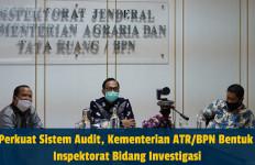 Perkuat Sistem Audit, Kementerian ATR/BPN Bentuk Inspektorat Bidang Investigasi - JPNN.com