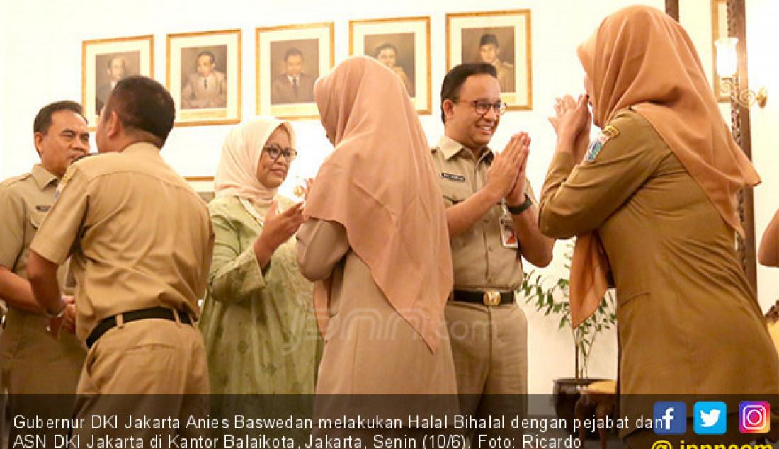 Gubernur DKI Jakarta Anies Baswedan melakukan Halal Bihalal dengan pejabat dan ASN DKI Jakarta di Kantor Balaikota, Jakarta, Senin (10/6). Foto: Ricardo - JPNN.com