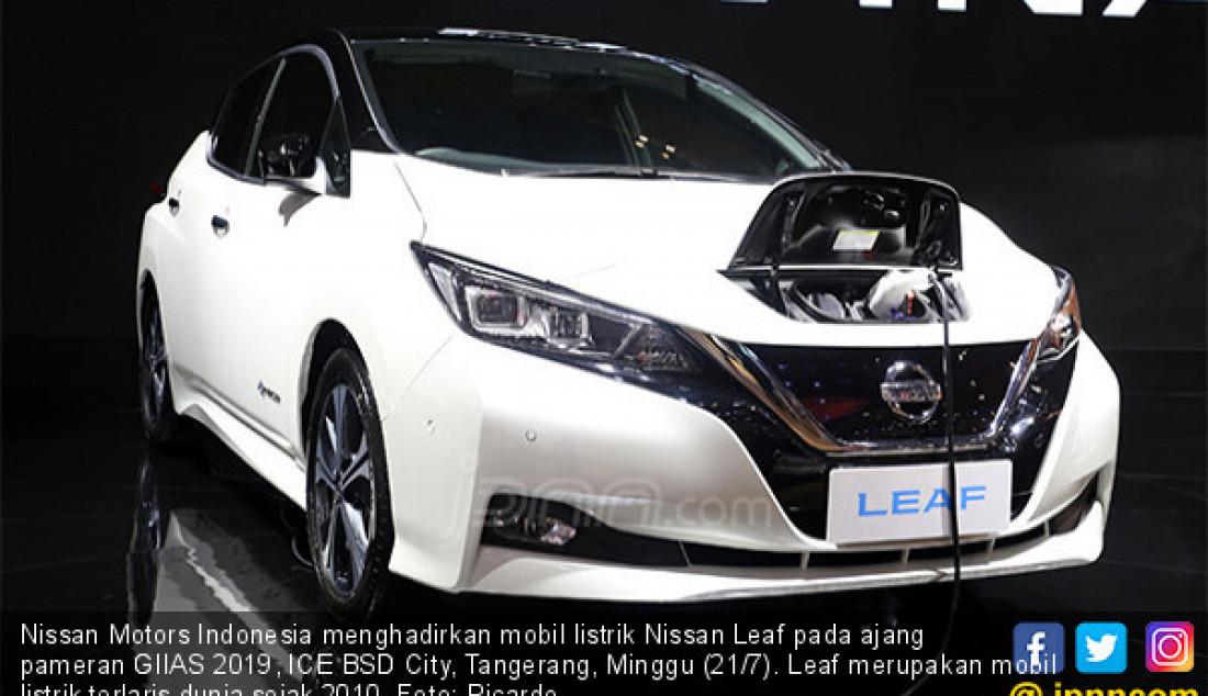 Nissan Motors Indonesia menghadirkan mobil listrik Nissan Leaf pada ajang pameran GIIAS 2019, ICE BSD City, Tangerang, Minggu (21/7). Leaf merupakan mobil listrik terlaris dunia sejak 2010. Foto: Ricardo - JPNN.com