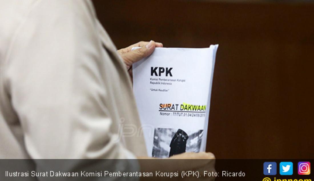 Ilustrasi Surat Dakwaan Komisi Pemberantasan Korupsi (KPK). Foto: Ricardo - JPNN.com